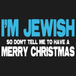 I'm Jewish So Don't Tell Me To Have A Merry Christmas